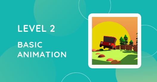 Level 2: Basic Animation