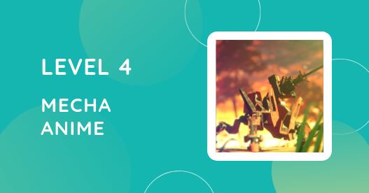 Level 4: Mecha Anime