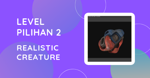 Level Pilihan 2: Realistic Creature
